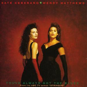 You've Always Got the Blues - Kate Ceberano/Wendy Matthews
