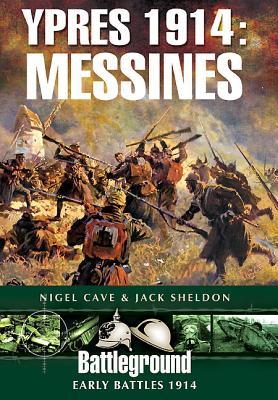Ypres 1914 - Messines - Sheldon, Jack, and Cave, Nigel