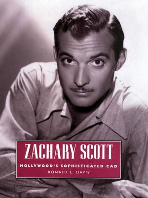 Zachary Scott: Hollywood's Sophisticated CAD - Davis, Ronald L