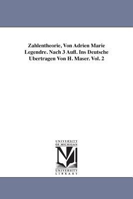 Zahlentheorie, Von Adrien Marie Legendre. Nach 3 Aufl. Ins Deutsche Ubertragen Von H. Maser. Vol. 2 - Legendre, Adrien-Marie
