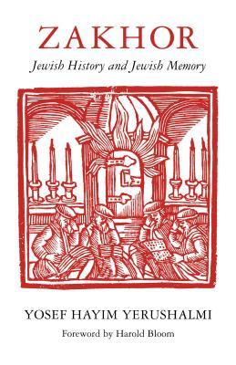 Zakhor, Jewish History and Jewish Memory - Yerushalmi, Yosef H