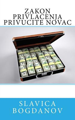 Zakon Privlacenja Privucite Novac - Bogdanov, Slavica, and Nedeljkovic, Vesna (Translated by)