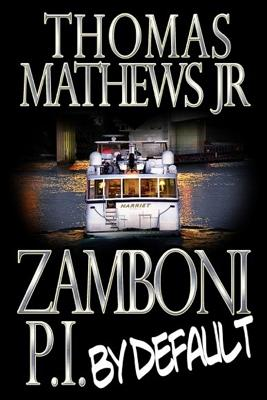 Zamboni: P.I. by Default: His First Case - Mathews Jr, Thomas