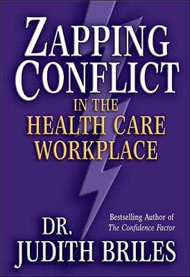 Zapping Conflict in the Health Care Workplace - Briles, Judith, Ph.D.