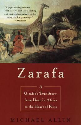 Zarafa: A Giraffe's True Story, from Deep in Africa to the Heart of Paris - Allin, Michael