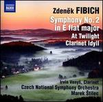 Zdenek Fibich: Symphony No. 2; At Twilight; Clarinet Idyll