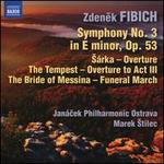 Zdenek Fibich: Symphony No. 3; Sárka Overture; The Tempest Overture to Act III; The Bride of Messina