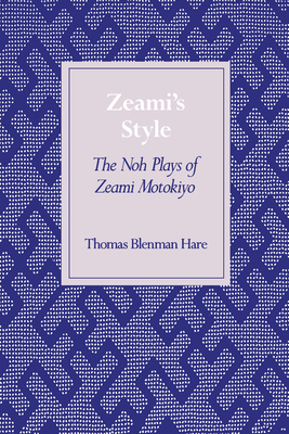 Zeami's Style: The Noh Plays of Zeami Motokiyo - Hare, Thomas Blenman