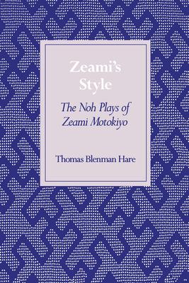 Zeami's Style: The Noh Plays of Zeami Motokiyo - Hare, Thomas Blenman, and Thomas, Hare