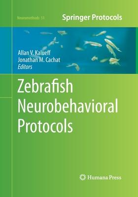Zebrafish Neurobehavioral Protocols - Kalueff, Allan V (Editor)