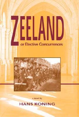 Zeeland, or Elective Concurrences - Koning, Hans