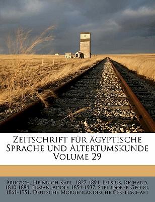 Zeitschrift Fur Agyptische Sprache Und Altertumskunde Volume 29 - Brugsch, Heinrich Karl 1827-1894 (Creator), and 1810-1884, Lepsius Richard, and 1854-1937, Erman Adolf