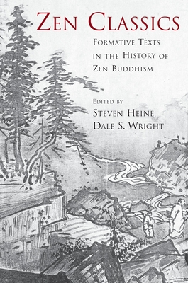 Zen Classics: Formative Texts in the History of Zen Buddhism - Heine, Steven (Editor), and Wright, Dale S (Editor)