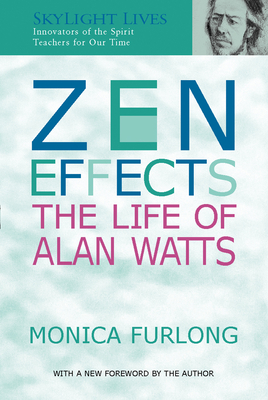 Zen Effects: The Life of Alan Watts - Furlong, Monica