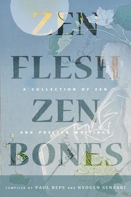 Zen Flesh, Zen Bones: A Collection of Zen and Pre-Zen Writings - Reps, Paul (Contributions by), and Senzaki, Nyogen (Contributions by)