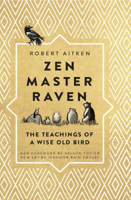 Zen Master Raven: The Teachings of a Wise Old Bird - Aitken, Robert, and Foster, Nelson (Foreword by)