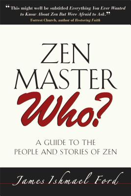 Zen Master Who?: A Guide to the People and Stories of Zen - Ford, James Ishmael