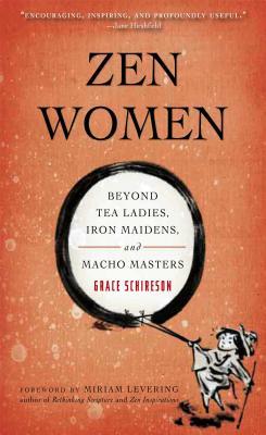 Zen Women: Beyond Tea Ladies, Iron Maidens, and Macho Masters - Schireson, Grace