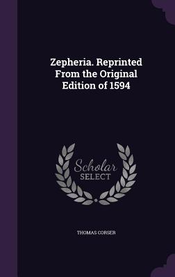 Zepheria. Reprinted from the Original Edition of 1594 - Corser, Thomas