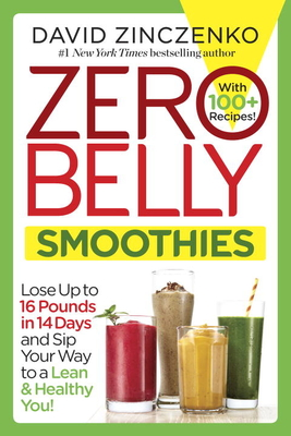 Zero Belly Smoothies: Lose Up to 16 Pounds in 14 Days and Sip Your Way to a Lean & Healthy You! - Zinczenko, David