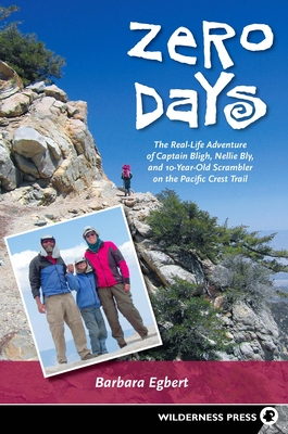 Zero Days: The Real Life Adventure of Captain Bligh, Nellie Bly, and 10-Year-Old Scrambler on the Pacific Crest Trail - Egbert, Barbara