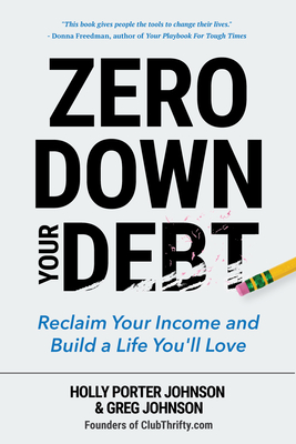 Zero Down Your Debt: Reclaim Your Income and Build a Life You'll Love - Johnson, Holly Porter, and Johnson, Greg