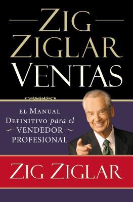 Zig Ziglar Ventas: El Manual Definitivo Para El Vendedor Profesional - Ziglar, Zig