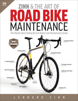 Zinn & the Art of Road Bike Maintenance: The World's Best-Selling Bicycle Repair and Maintenance Guide - Zinn
