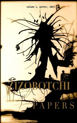 Zizobotchi Papers: volume 1, winter, 2015 - Mac Rae, Daniel Gerald, and Phillips, Jeff