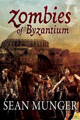 Zombies of Byzantium - Munger, Sean