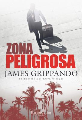 Zona Peligrosa (the Most Dangerous Place - Spanish Edition) - Grippando, James