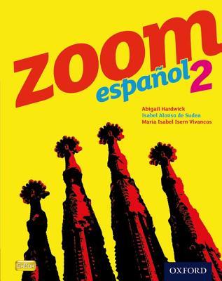 Zoom espanol 2 Student Book - Sudea, Isabel Alonso de, and Hardwick, Abigail, and Vivancos, Maria Isabel Isern