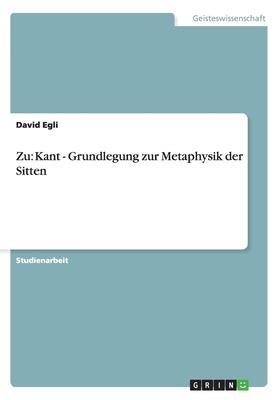 Zu: Kant - Grundlegung Zur Metaphysik Der Sitten - Egli, David