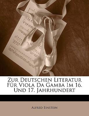 Zur deutschen Literatur f?r Viola da Gamba im 16. und 17. Jahrhundert - Einstein, Alfred