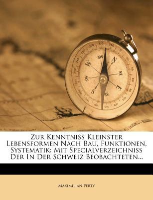Zur Kenntniss Kleinster Lebensformen Nach Bau, Funktionen, Systematik: Mit Specialverzeichniss Der in Der Schweiz Beobachteten... - Perty, Maximilian
