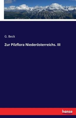 Zur Pilzflora Nieder÷sterreichs. III - Beck, G