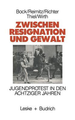 Zwischen Resignation Und Gewalt: Jugendprotest in Den Achtziger Jahren - Bock, Marlene, and Reimitz, Monika, and Richter, Horst-Eberhard