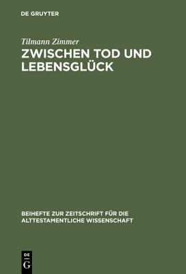 Zwischen Tod Und Lebensgluck: Eine Untersuchung Zur Anthropologie Kohelets - Zimmer, Tilmann