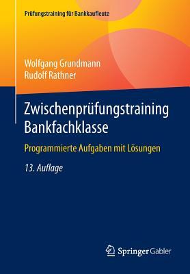 Zwischenprufungstraining Bankfachklasse: Programmierte Aufgaben Mit Losungen - Grundmann, Wolfgang, and Rathner, Rudolf